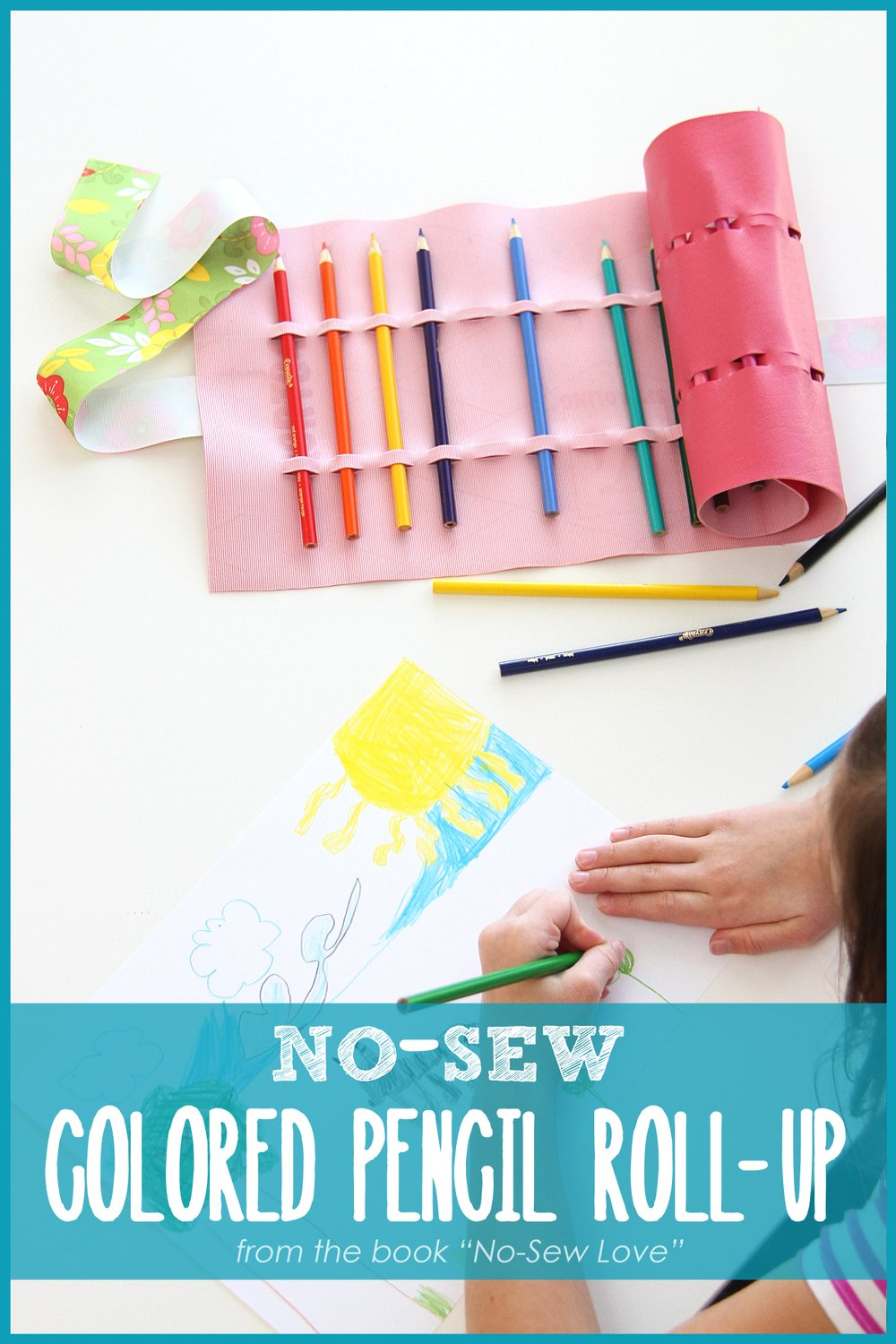 "NO-SEW Colored Pencil Roll-Up (or crayons, paintbrushes, etc.)  Taken from the book ""No-Sew Love"". --- Make It and Love It"