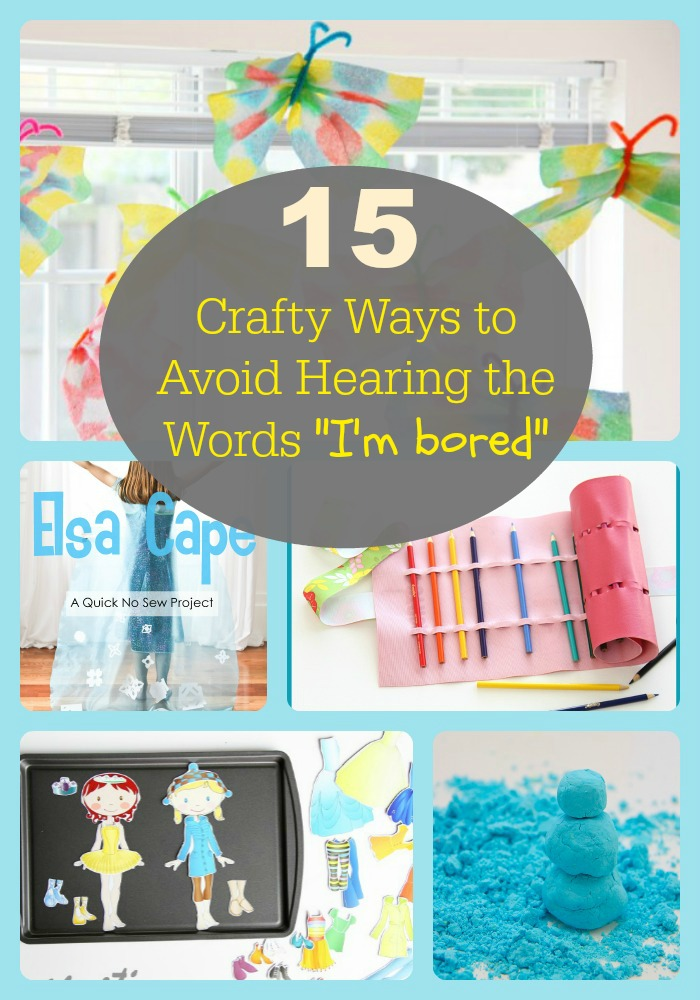 """15 crafty ways to avoid hearing the words """"i'm bored"""""""
