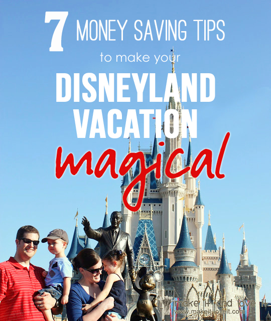 7 money savings tips to make your disneyland vacation more magical!